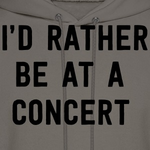 I'd rather be at a concert T-Shirts - Men's Hoodie