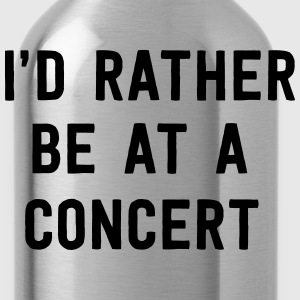 I'd rather be at a concert T-Shirts - Water Bottle