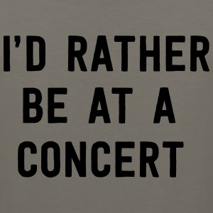 I'd rather be at a concert T-Shirts - Men's Premium Tank