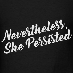 NEVERTHELESS, SHE PERSIST Hoodies - Men's T-Shirt