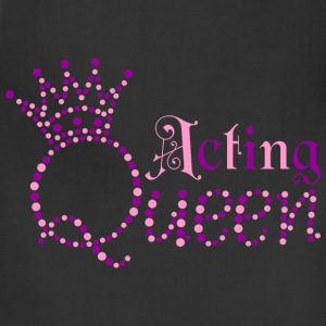 Acting Queen T-Shirts - Adjustable Apron