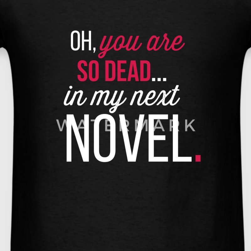 Novelist - You are so dead in my next novel - Men's T-Shirt