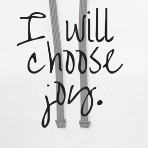 I will choose joy T-Shirts - Contrast Hoodie