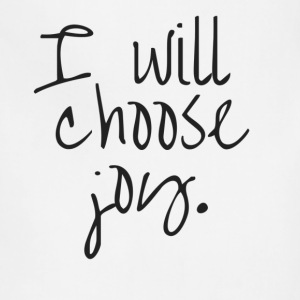 I will choose joy T-Shirts - Adjustable Apron