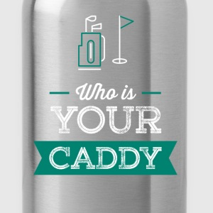 Caddy - Who is your Caddy - Water Bottle
