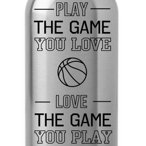 Basketball. Play the game you love, love the game T-Shirts - Water Bottle