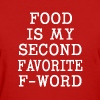 Food is my Second F-Word funny shirt  - Women's T-Shirt