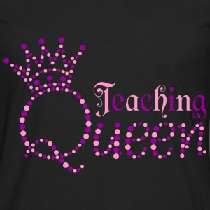 Teaching Queen T-Shirts - Men's Premium Long Sleeve T-Shirt