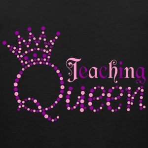 Teaching Queen T-Shirts - Men's Premium Tank