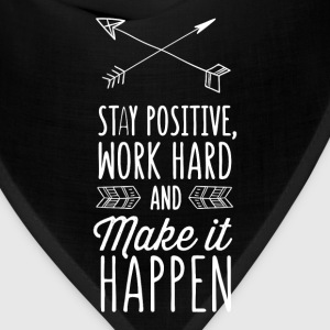 Motivation - Stay positive, work hard and make it  - Bandana