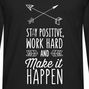 Motivation - Stay positive, work hard and make it  - Men's Premium Long Sleeve T-Shirt