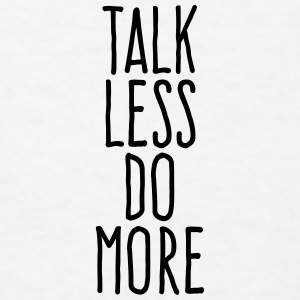 talk less do more Accessories - Men's T-Shirt