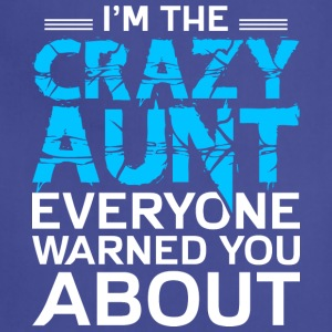 I'm the Crazy Aunt Everyone Warned You About Shirt - Adjustable Apron