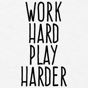 work hard play harder Accessories - Men's T-Shirt