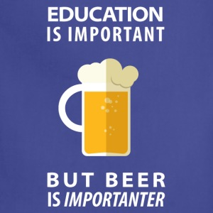 EDUCATION IS IMPORTANT BUT BEER IS IMPORTANTER - Adjustable Apron