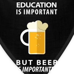 EDUCATION IS IMPORTANT BUT BEER IS IMPORTANTER - Bandana