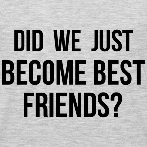 Did we just become best friends T-Shirts - Men's Premium Long Sleeve T-Shirt