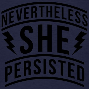 Nevertheless She Persisted Long Sleeve Shirts - Men's T-Shirt