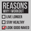 Reasons Why I Workout - Look Good Naked T-Shirts - Men's Premium T-Shirt