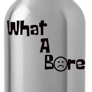 What A Bore! - Water Bottle