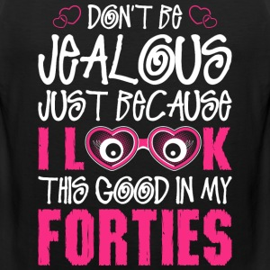 Dont Be Jealous Just Because I Look This Good In M T-Shirts - Men's Premium Tank