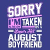 Sorry Im Already Taken By A Super Hot August Boyfr T-Shirts - Women's Premium T-Shirt