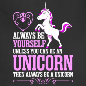 Always Be Yourself Unless You Can Be An Unicorn T-Shirts - Adjustable Apron