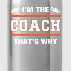 Coach - I'm the coach that's why - Water Bottle