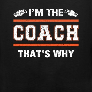 Coach - I'm the coach that's why - Men's Premium Tank