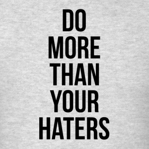 DO MORE THAN YOUR HATERS Sportswear - Men's T-Shirt