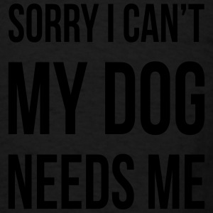 Sorry I Can't My Dog Needs Me Funny Bags & backpacks - Men's T-Shirt