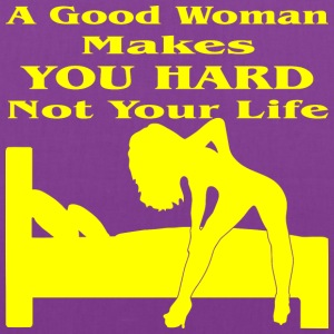 Good Woman Makes You Hard Not Your Life  - Tote Bag