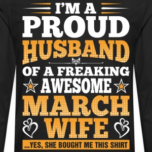 Im A Proud Husband Of A Freaking Awesome March Wif T-Shirts - Men's Premium Long Sleeve T-Shirt