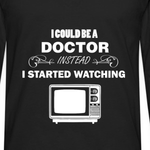Television - I could be a doctor instead I started - Men's Premium Long Sleeve T-Shirt