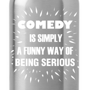 Comedy  - Comedy is simply a funny way of being se - Water Bottle