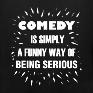 Comedy  - Comedy is simply a funny way of being se - Men's Premium Tank