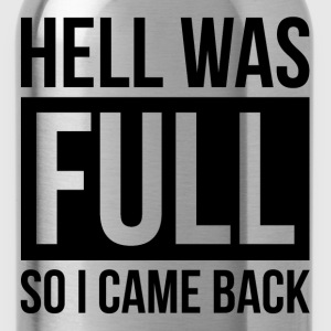 HELL WAS FULL SO I CAME BACK T-Shirts - Water Bottle
