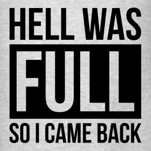 HELL WAS FULL SO I CAME BACK Hoodies - Men's T-Shirt