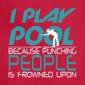 I Play Pool Because Punching People T Shirt - Adjustable Apron