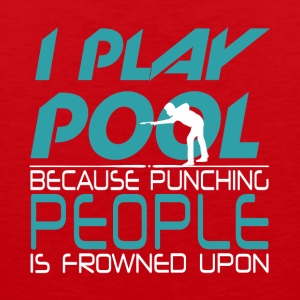 I Play Pool Because Punching People T Shirt - Men's Premium Tank