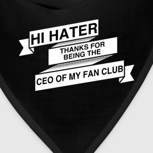 Fan Club - Hi hater thanks for being the Ceo of my - Bandana