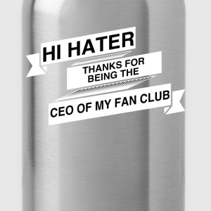 Fan Club - Hi hater thanks for being the Ceo of my - Water Bottle