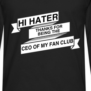 Fan Club - Hi hater thanks for being the Ceo of my - Men's Premium Long Sleeve T-Shirt