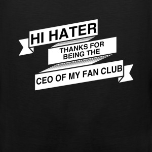 Fan Club - Hi hater thanks for being the Ceo of my - Men's Premium Tank