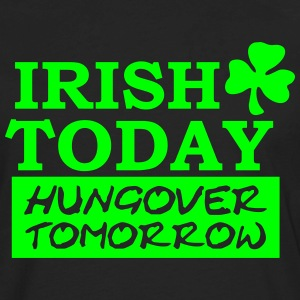 Irish Today hungover tomorrow T-Shirts - Men's Premium Long Sleeve T-Shirt