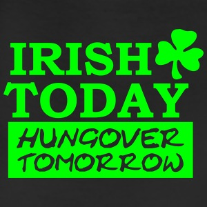 Irish Today hungover tomorrow T-Shirts - Leggings