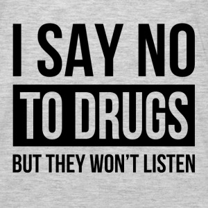 I SAY NO TO DRUGS BUT THEY WON'T LISTEN Hoodies - Men's Premium Long Sleeve T-Shirt
