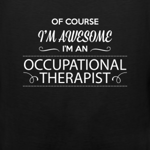 Occupational Therapist - Of course I'm awesome I'm - Men's Premium Tank