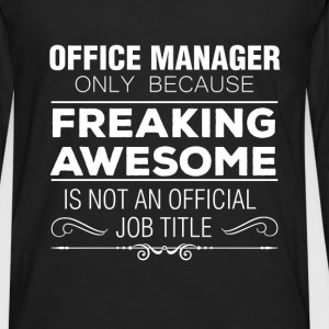 Office Manager - Office Manager Only Because Freak - Men's Premium Long Sleeve T-Shirt
