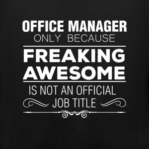 Office Manager - Office Manager Only Because Freak - Men's Premium Tank